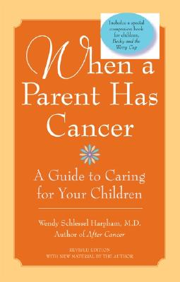 When a Parent Has Cancer/Becky and the Worry Cup By Harpham, Wendy Schlessel/ Kulikauskas, Jonas